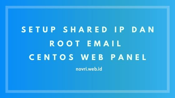 Cara Setup Shared IP dan Root Email Di CentOS Web Panel